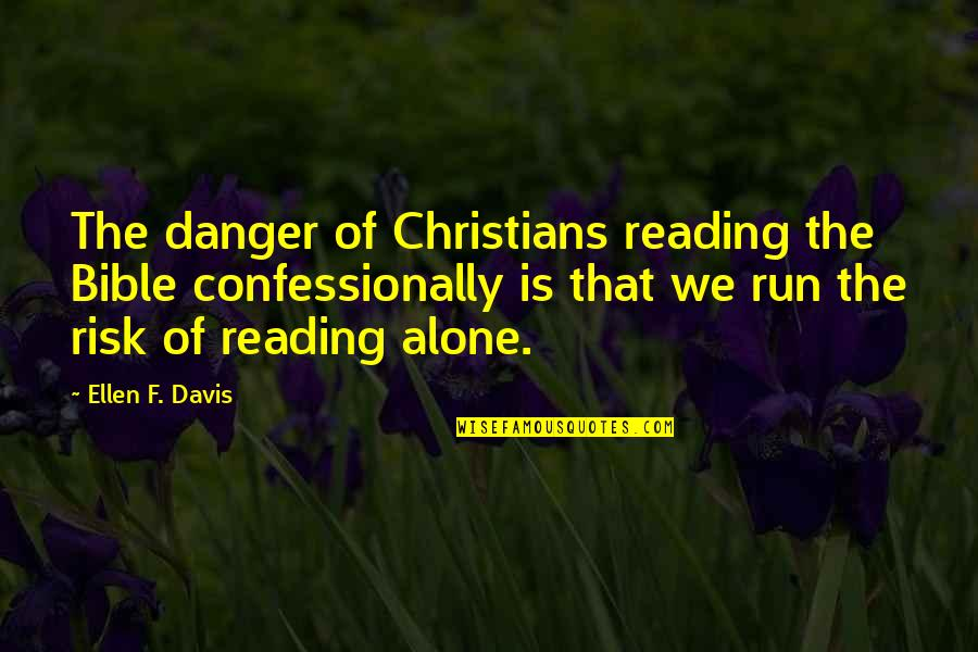 Not Alone Bible Quotes By Ellen F. Davis: The danger of Christians reading the Bible confessionally