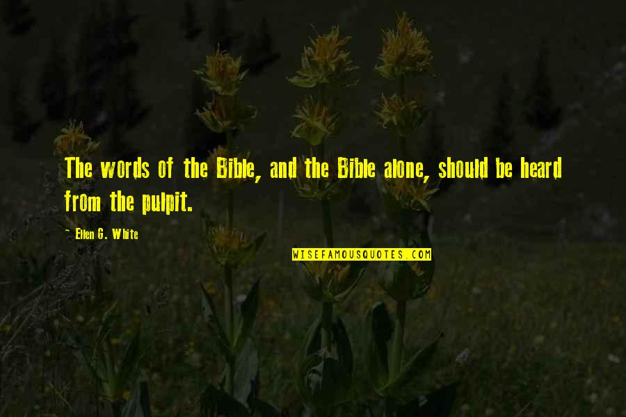 Not Alone Bible Quotes By Ellen G. White: The words of the Bible, and the Bible