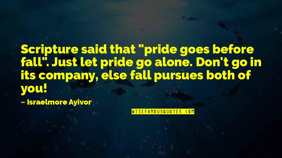 """Not Alone Bible Quotes By Israelmore Ayivor: Scripture said that """"pride goes before fall"""". Just"""