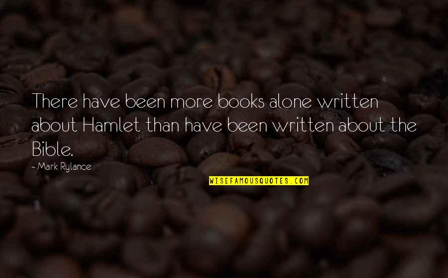 Not Alone Bible Quotes By Mark Rylance: There have been more books alone written about