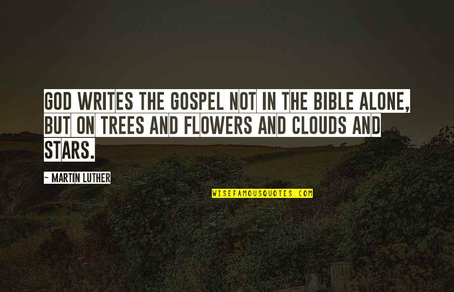 Not Alone Bible Quotes By Martin Luther: God writes the gospel not in the Bible