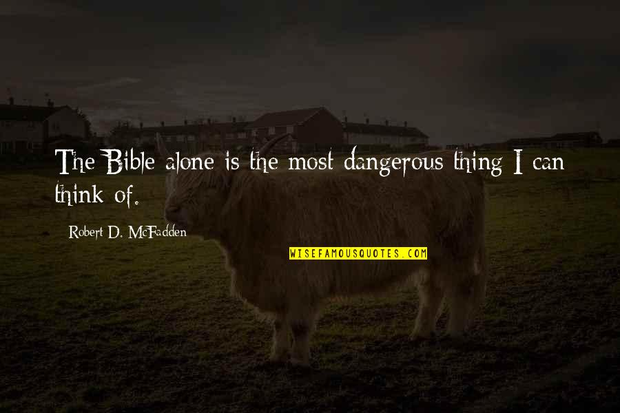 Not Alone Bible Quotes By Robert D. McFadden: The Bible alone is the most dangerous thing