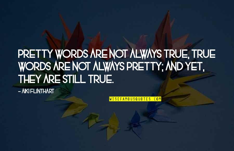 Not Always Pretty Quotes By Aiki Flinthart: Pretty words are not always true, true words
