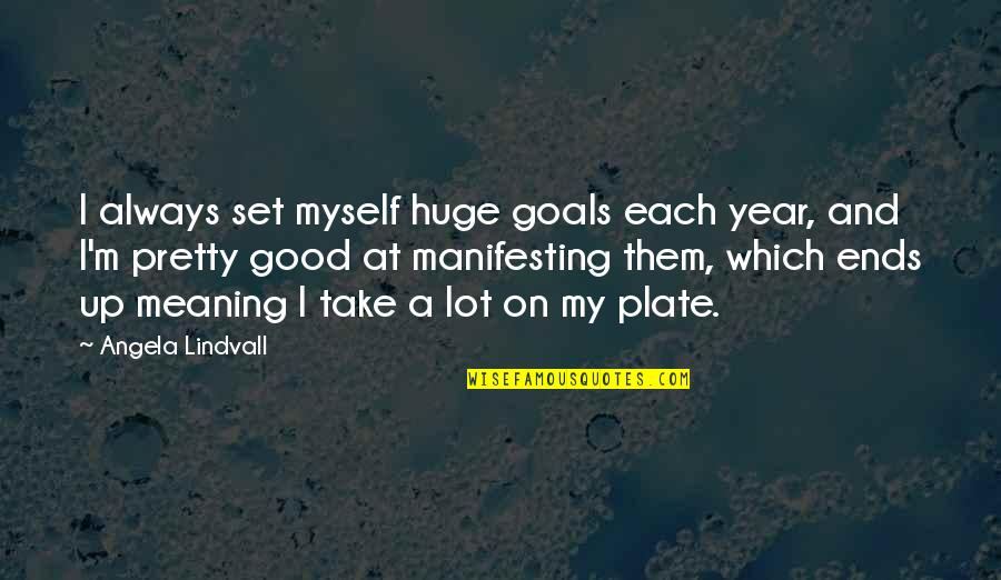 Not Always Pretty Quotes By Angela Lindvall: I always set myself huge goals each year,