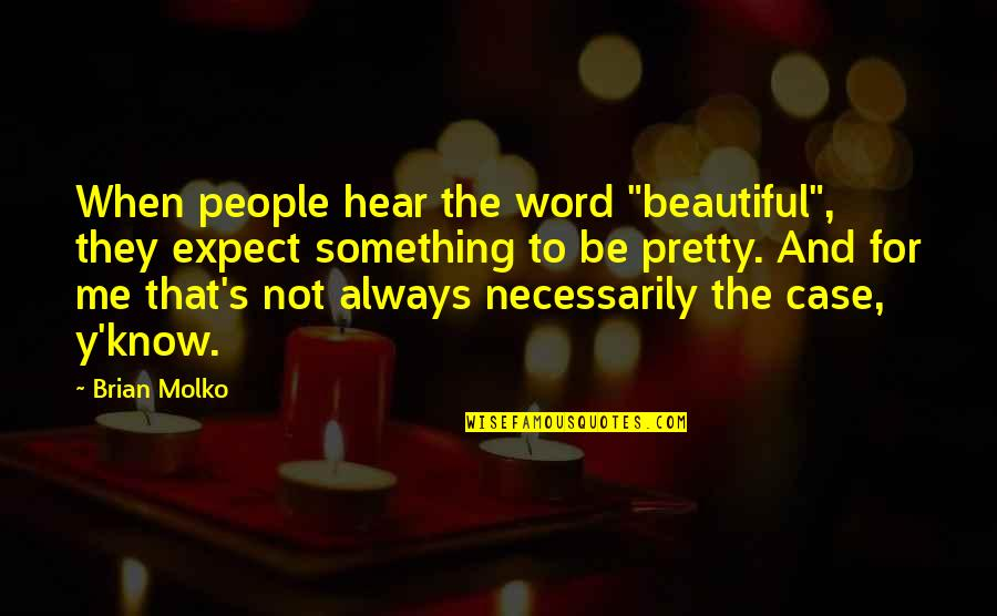 "Not Always Pretty Quotes By Brian Molko: When people hear the word ""beautiful"", they expect"