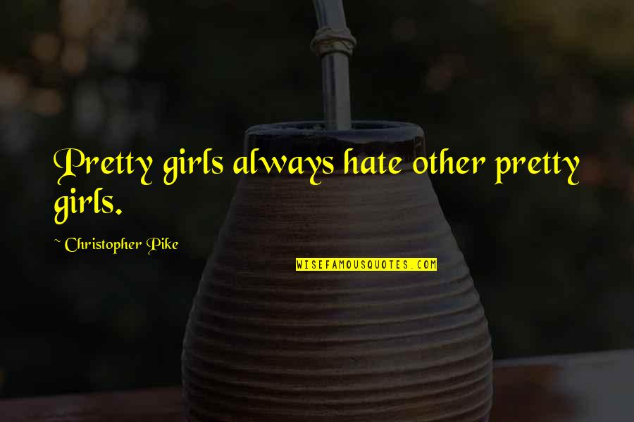 Not Always Pretty Quotes By Christopher Pike: Pretty girls always hate other pretty girls.