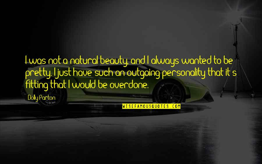 Not Always Pretty Quotes By Dolly Parton: I was not a natural beauty, and I