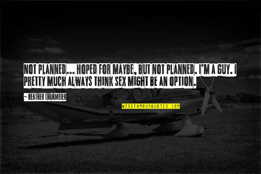 Not Always Pretty Quotes By Heather Thurmeier: Not planned... Hoped for maybe, but not planned.