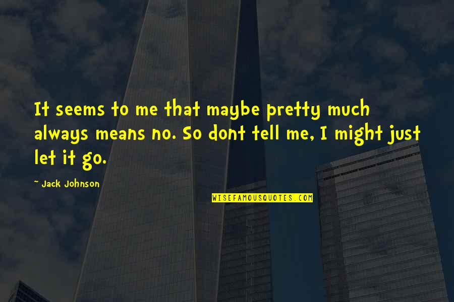 Not Always Pretty Quotes By Jack Johnson: It seems to me that maybe pretty much