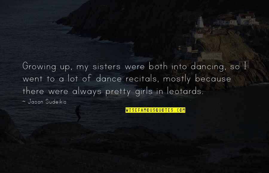 Not Always Pretty Quotes By Jason Sudeikis: Growing up, my sisters were both into dancing,