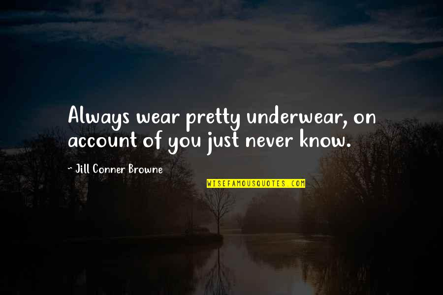 Not Always Pretty Quotes By Jill Conner Browne: Always wear pretty underwear, on account of you