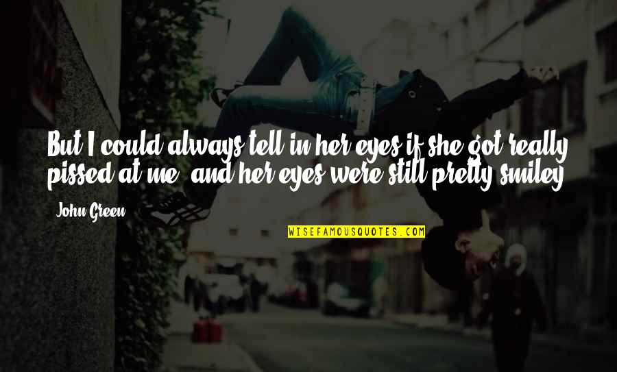 Not Always Pretty Quotes By John Green: But I could always tell in her eyes