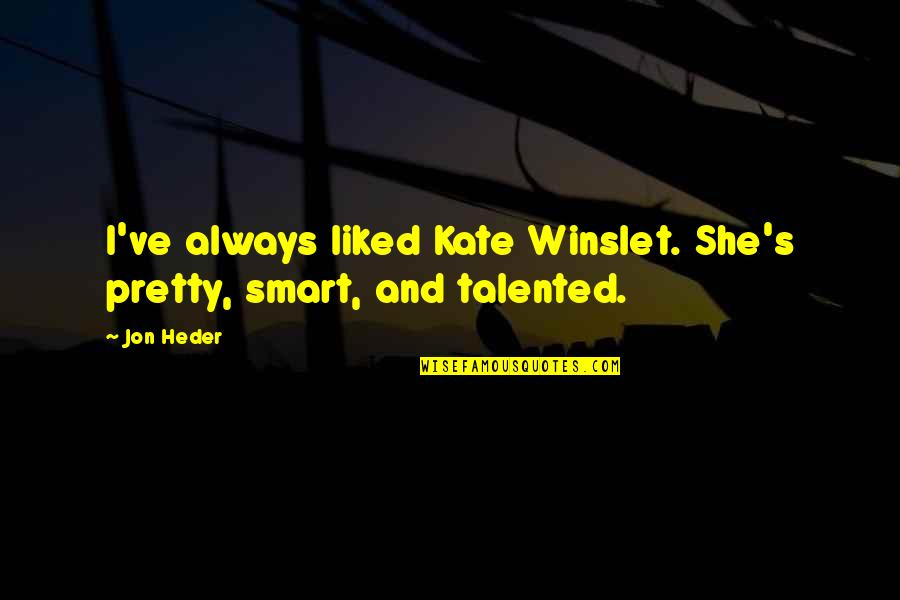 Not Always Pretty Quotes By Jon Heder: I've always liked Kate Winslet. She's pretty, smart,