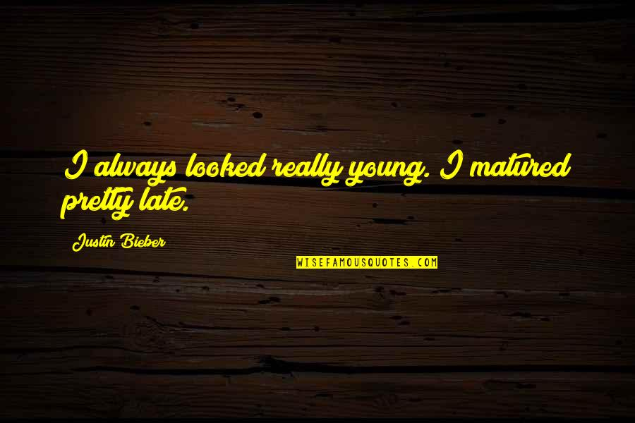 Not Always Pretty Quotes By Justin Bieber: I always looked really young. I matured pretty