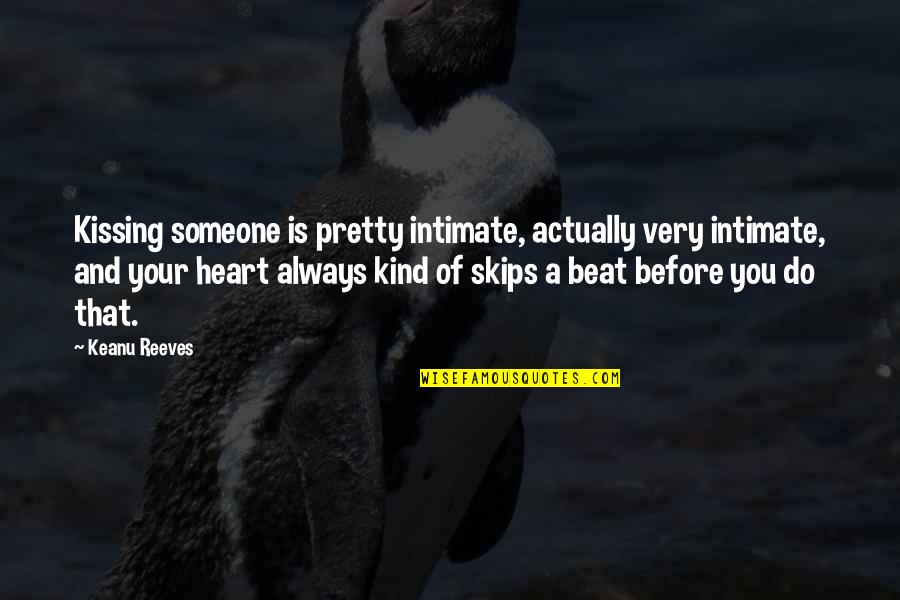 Not Always Pretty Quotes By Keanu Reeves: Kissing someone is pretty intimate, actually very intimate,