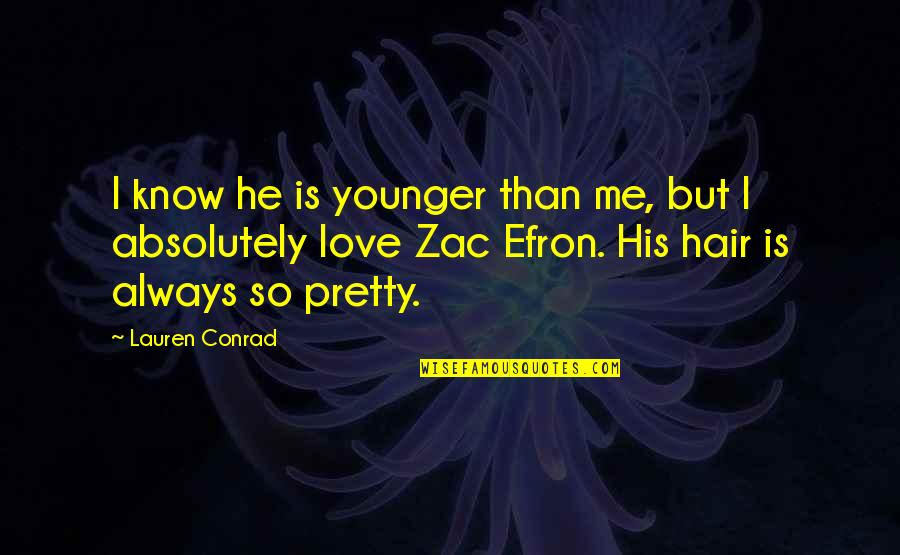 Not Always Pretty Quotes By Lauren Conrad: I know he is younger than me, but