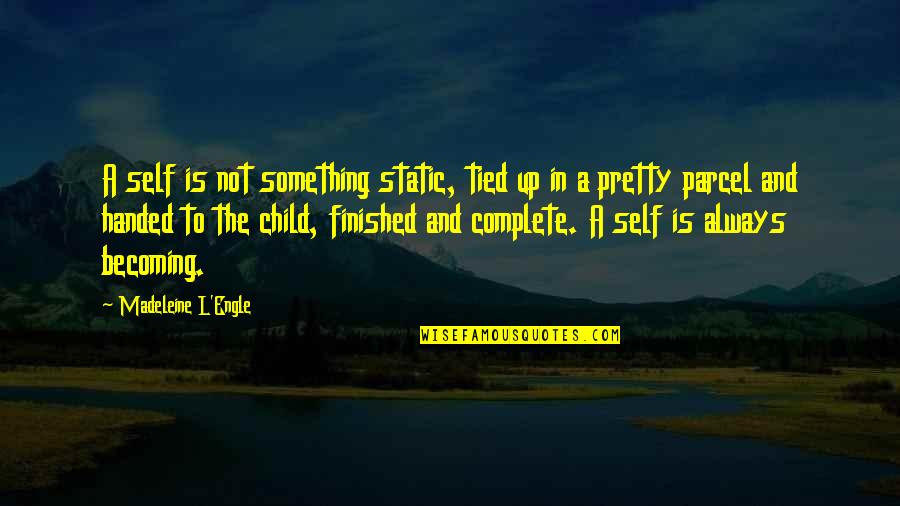 Not Always Pretty Quotes By Madeleine L'Engle: A self is not something static, tied up