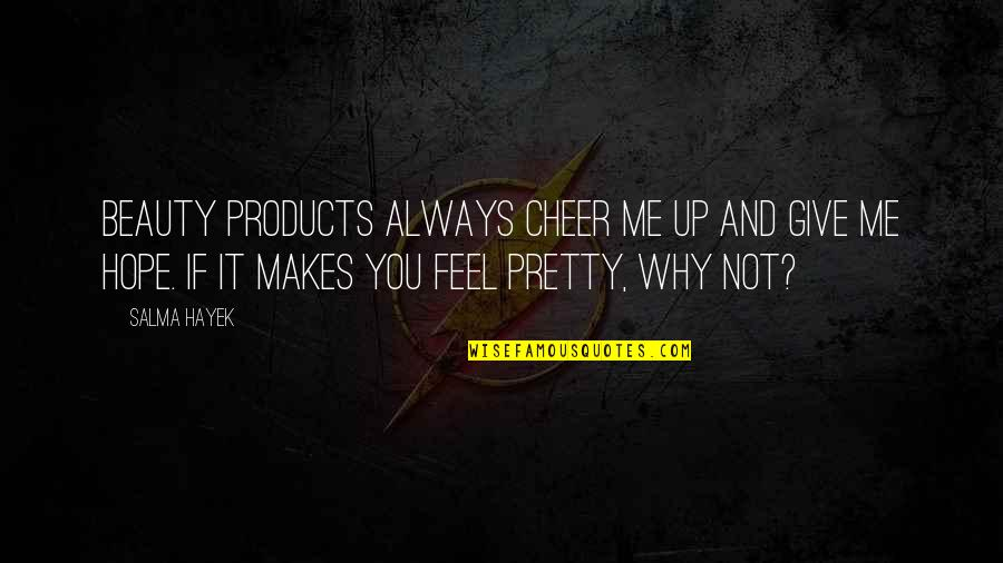 Not Always Pretty Quotes By Salma Hayek: Beauty products always cheer me up and give