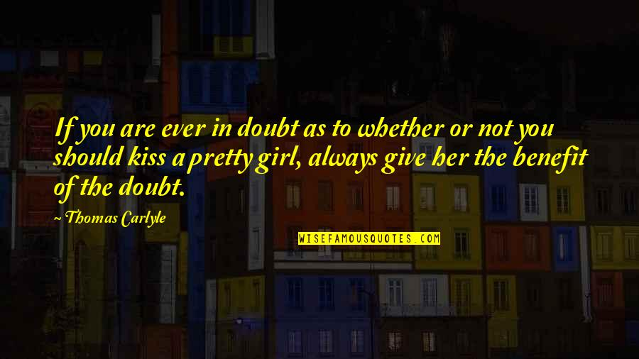 Not Always Pretty Quotes By Thomas Carlyle: If you are ever in doubt as to