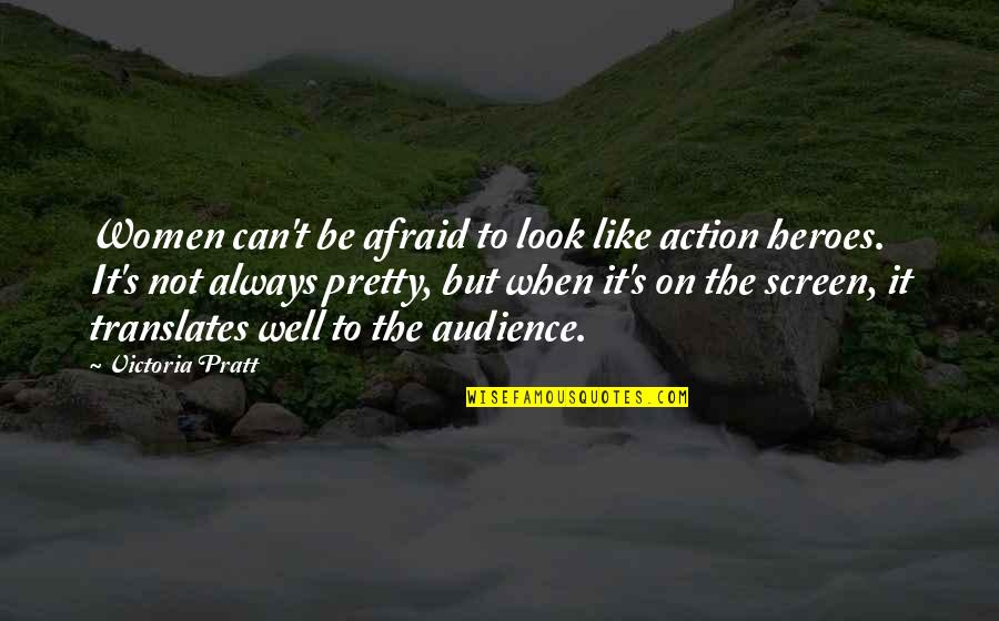 Not Always Pretty Quotes By Victoria Pratt: Women can't be afraid to look like action