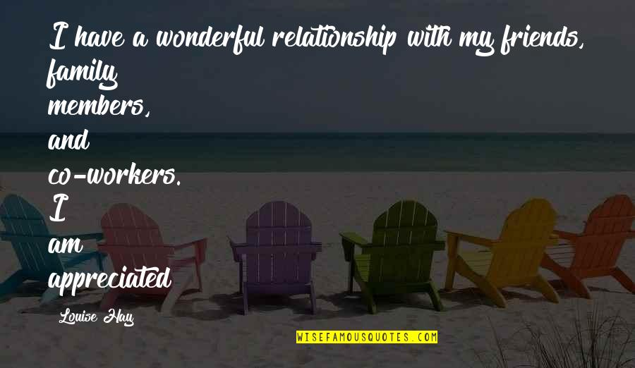 Not Appreciated In Relationship Quotes By Louise Hay: I have a wonderful relationship with my friends,