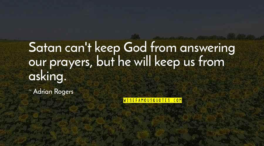 Not Asking For More Quotes By Adrian Rogers: Satan can't keep God from answering our prayers,
