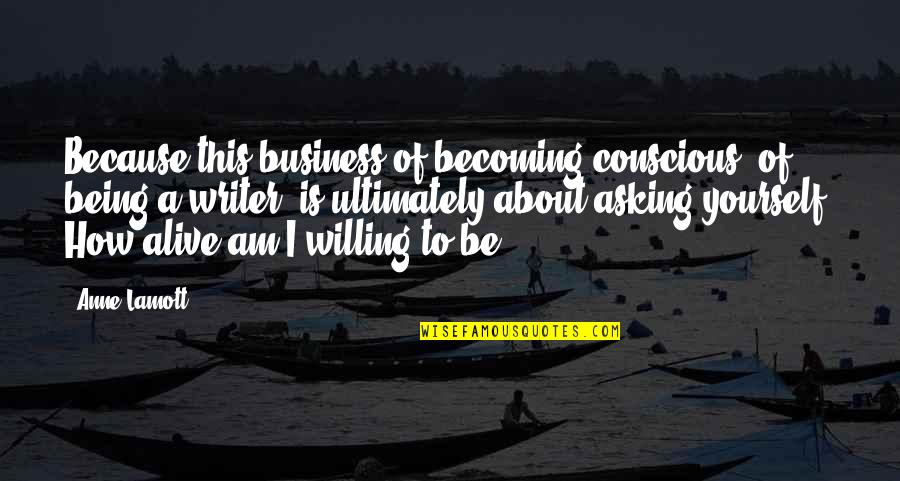 Not Asking For More Quotes By Anne Lamott: Because this business of becoming conscious, of being