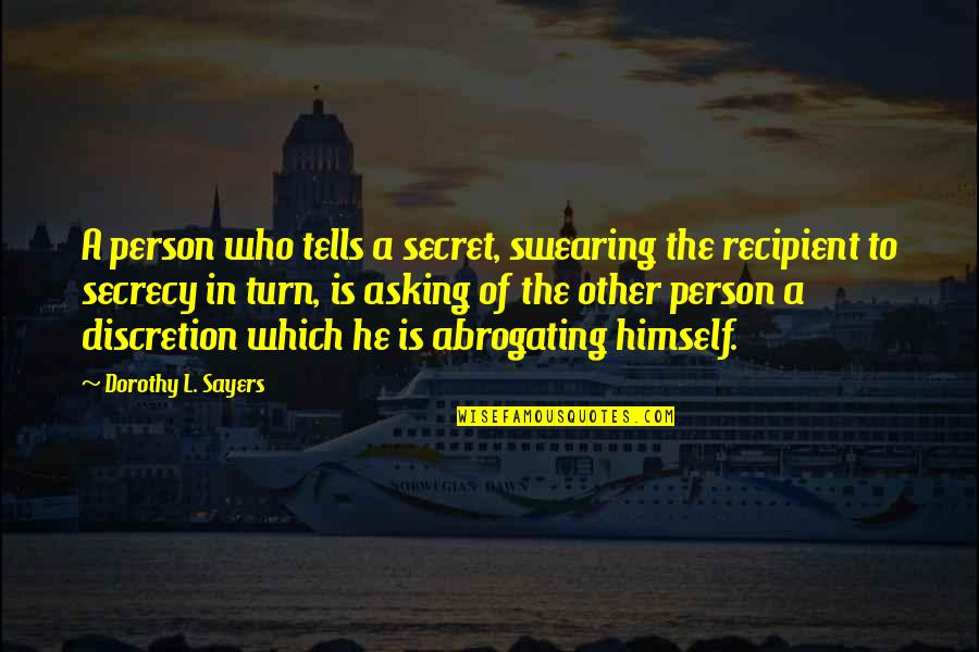 Not Asking For More Quotes By Dorothy L. Sayers: A person who tells a secret, swearing the
