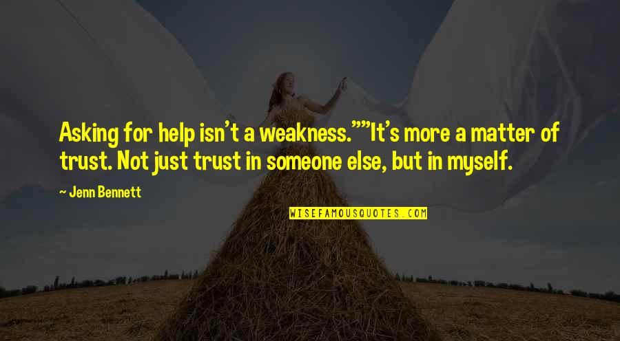 "Not Asking For More Quotes By Jenn Bennett: Asking for help isn't a weakness.""""It's more a"