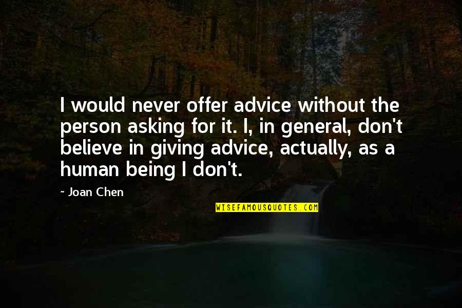 Not Asking For More Quotes By Joan Chen: I would never offer advice without the person