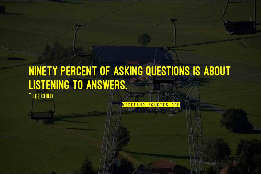 Not Asking For More Quotes By Lee Child: Ninety percent of asking questions is about listening