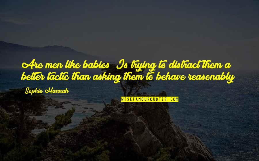Not Asking For More Quotes By Sophie Hannah: Are men like babies? Is trying to distract
