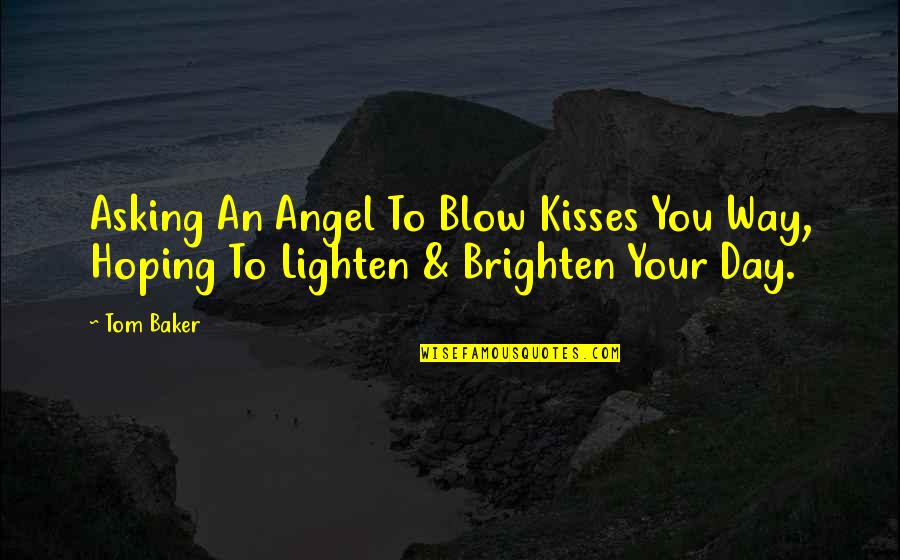 Not Asking For More Quotes By Tom Baker: Asking An Angel To Blow Kisses You Way,