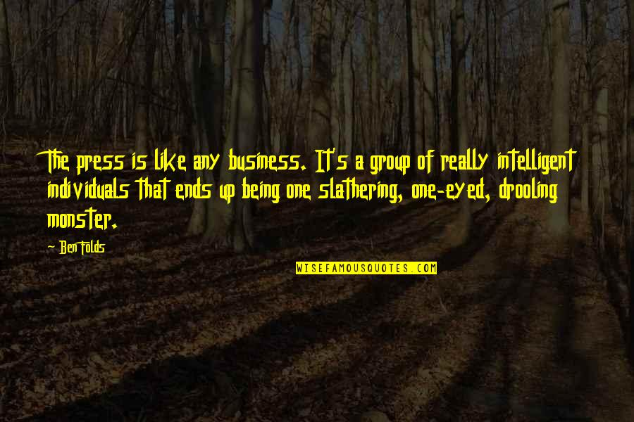 Not Being A Monster Quotes By Ben Folds: The press is like any business. It's a