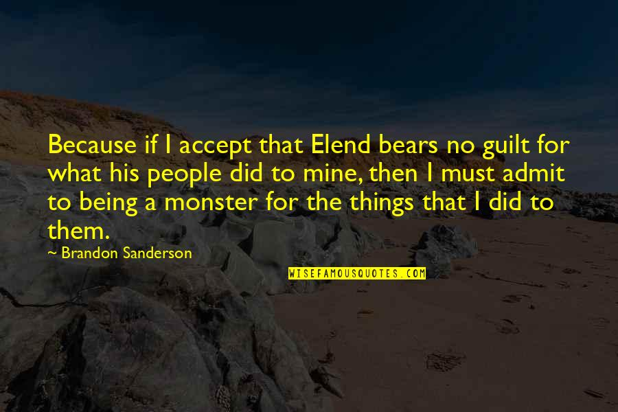 Not Being A Monster Quotes By Brandon Sanderson: Because if I accept that Elend bears no