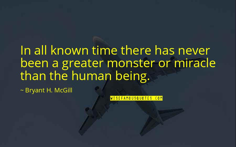 Not Being A Monster Quotes By Bryant H. McGill: In all known time there has never been