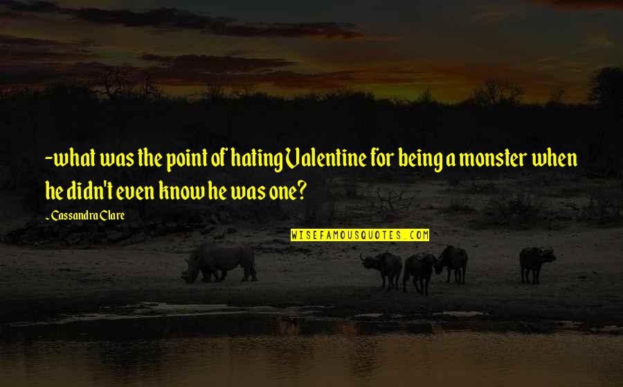 Not Being A Monster Quotes By Cassandra Clare: -what was the point of hating Valentine for