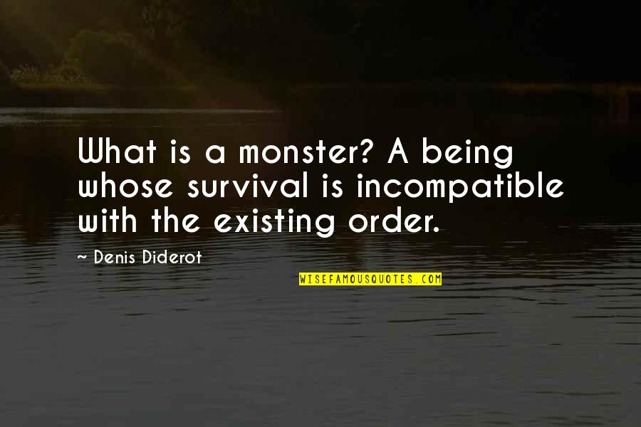 Not Being A Monster Quotes By Denis Diderot: What is a monster? A being whose survival