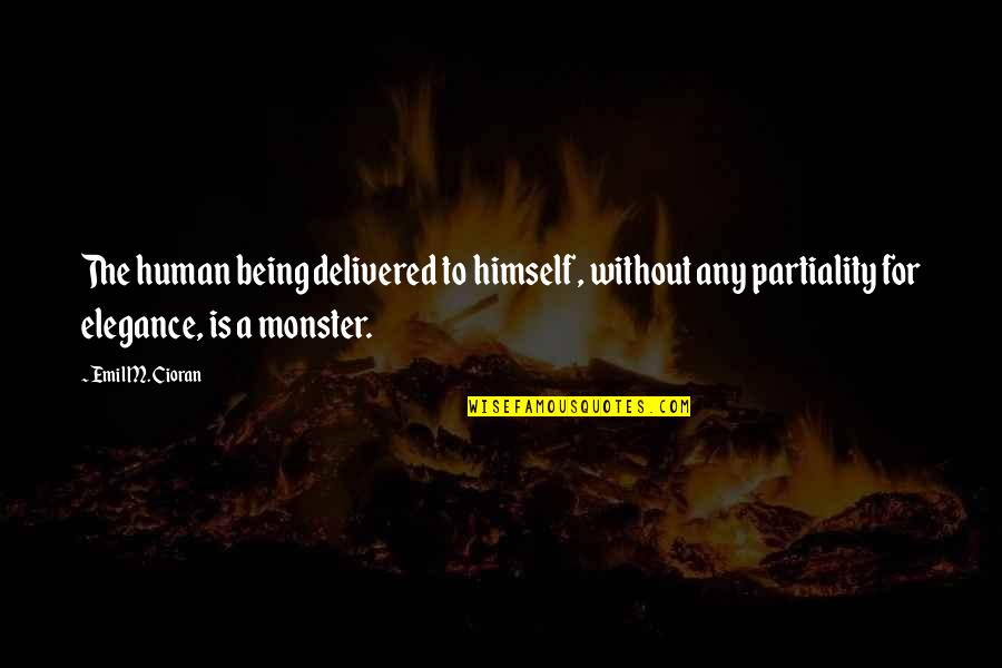 Not Being A Monster Quotes By Emil M. Cioran: The human being delivered to himself, without any