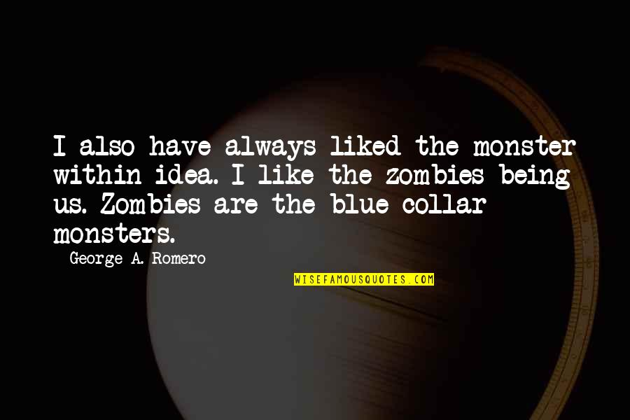 Not Being A Monster Quotes By George A. Romero: I also have always liked the monster within