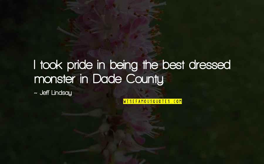 Not Being A Monster Quotes By Jeff Lindsay: I took pride in being the best dressed