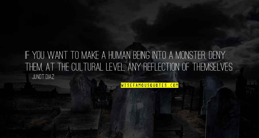 Not Being A Monster Quotes By Junot Diaz: If you want to make a human being