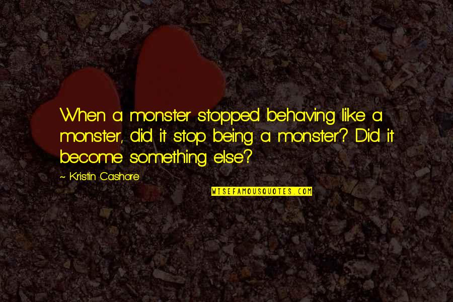 Not Being A Monster Quotes By Kristin Cashore: When a monster stopped behaving like a monster,