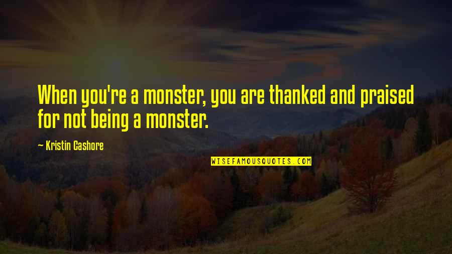 Not Being A Monster Quotes By Kristin Cashore: When you're a monster, you are thanked and