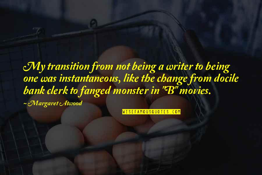 Not Being A Monster Quotes By Margaret Atwood: My transition from not being a writer to
