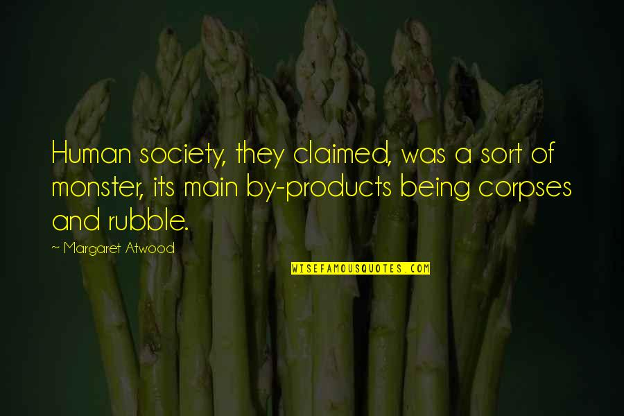 Not Being A Monster Quotes By Margaret Atwood: Human society, they claimed, was a sort of