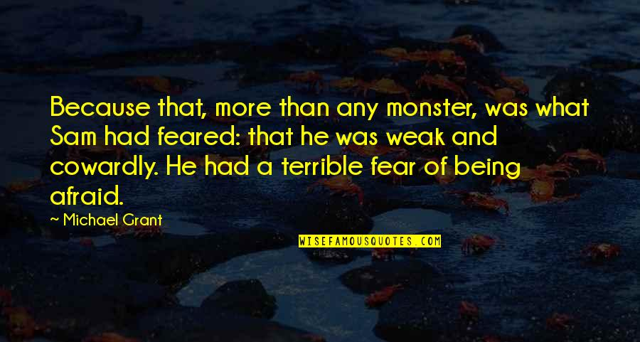 Not Being A Monster Quotes By Michael Grant: Because that, more than any monster, was what
