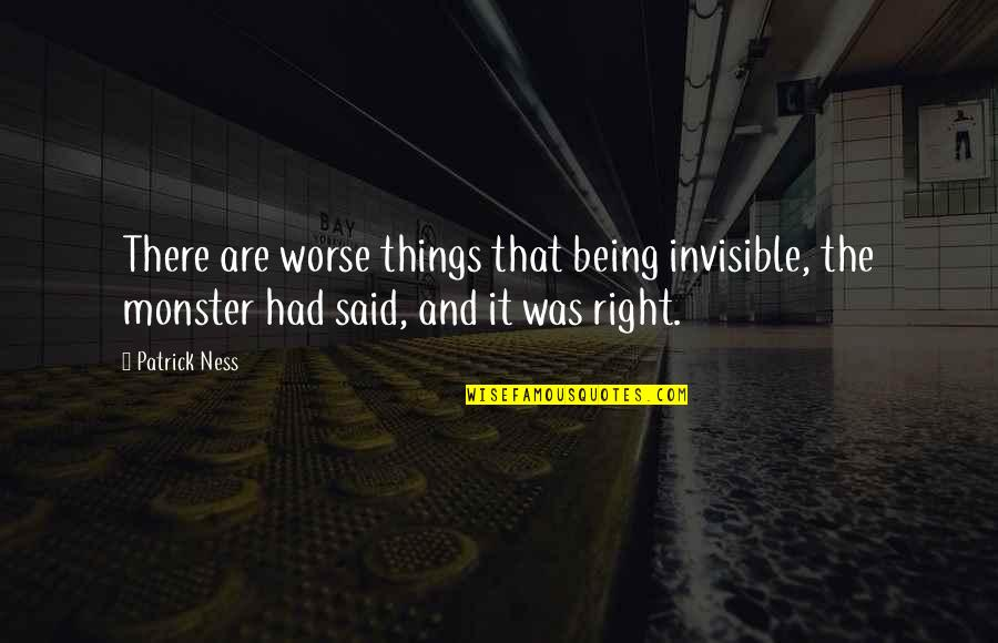 Not Being A Monster Quotes By Patrick Ness: There are worse things that being invisible, the