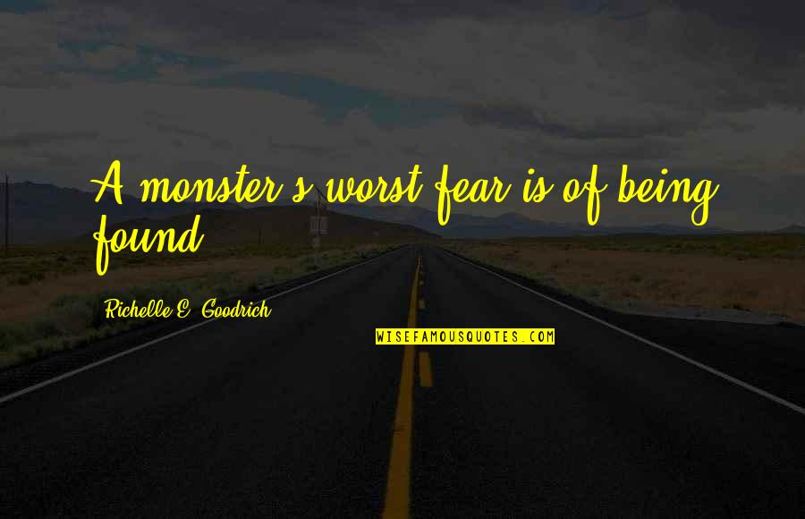 Not Being A Monster Quotes By Richelle E. Goodrich: A monster's worst fear is of being found.