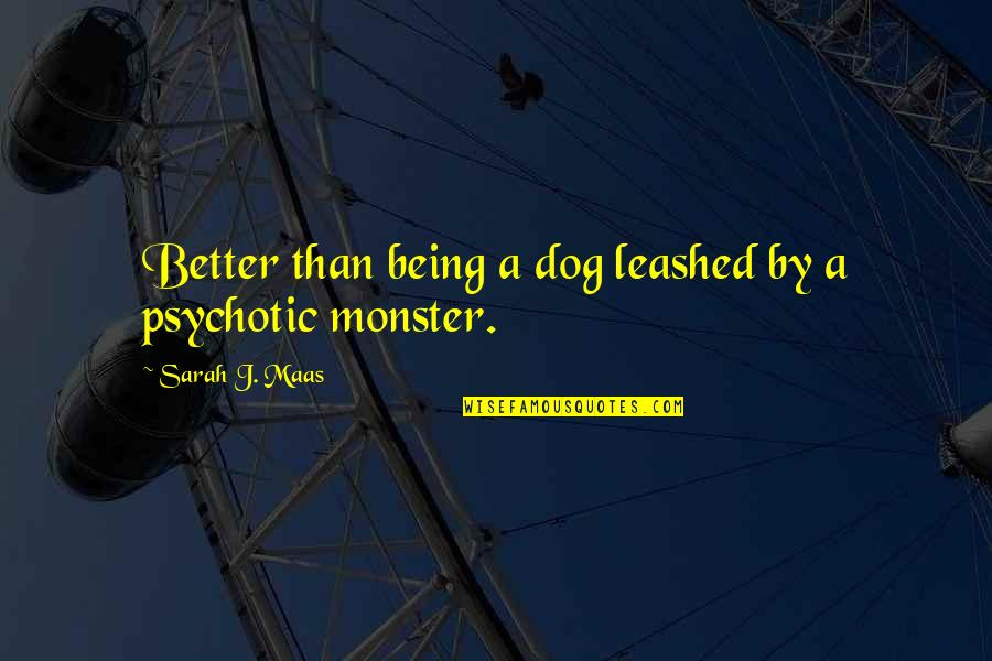 Not Being A Monster Quotes By Sarah J. Maas: Better than being a dog leashed by a